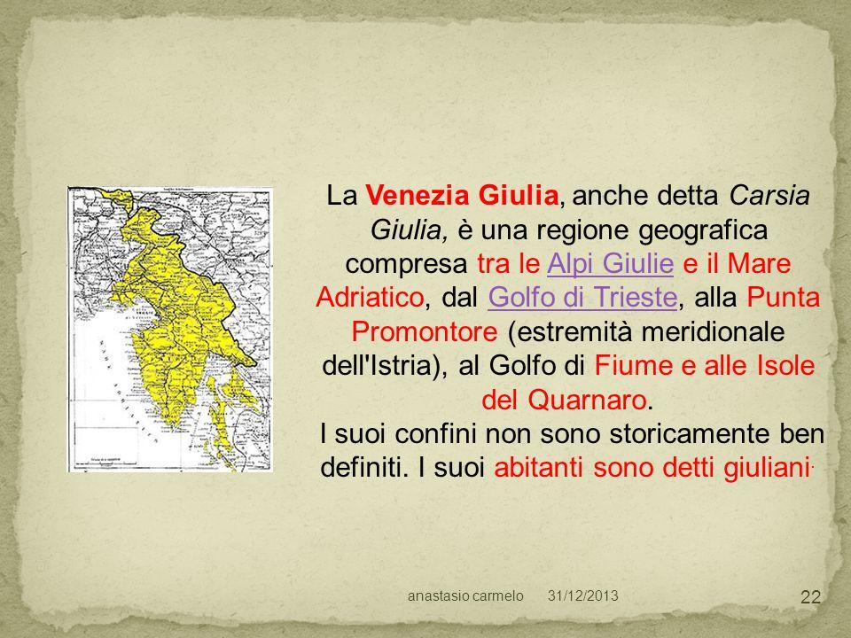 La Venezia Giulia, anche detta Carsia Giulia, è una regione geografica compresa tra le Alpi Giulie e il Mare Adriatico, dal Golfo di Trieste, alla Punta Promontore (estremità meridionale dell Istria), al Golfo di Fiume e alle Isole del Quarnaro.