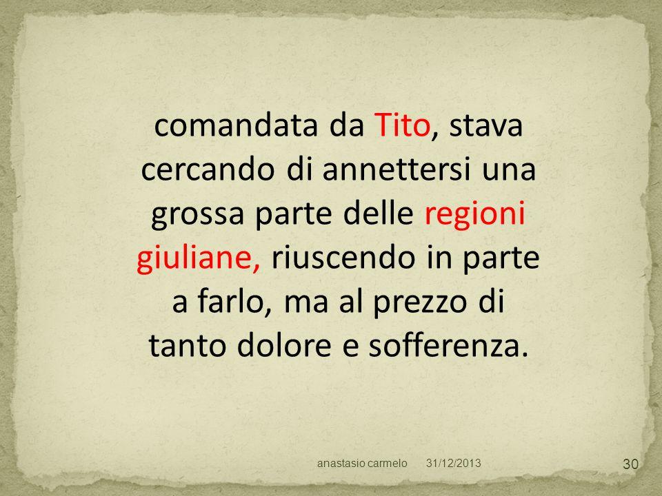 comandata da Tito, stava cercando di annettersi una grossa parte delle regioni giuliane, riuscendo in parte a farlo, ma al prezzo di tanto dolore e sofferenza.