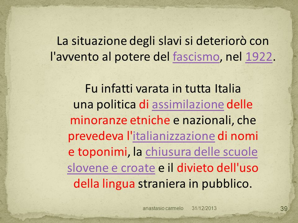 Fu infatti varata in tutta Italia una politica di assimilazione delle