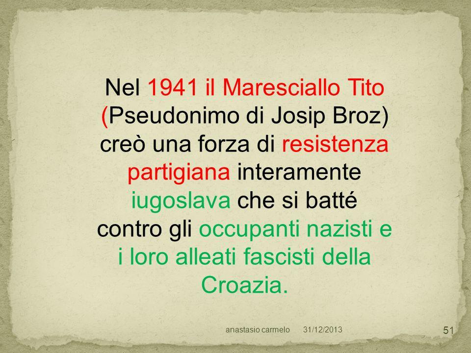 Nel 1941 il Maresciallo Tito (Pseudonimo di Josip Broz) creò una forza di resistenza partigiana interamente iugoslava che si batté contro gli occupanti nazisti e i loro alleati fascisti della Croazia.