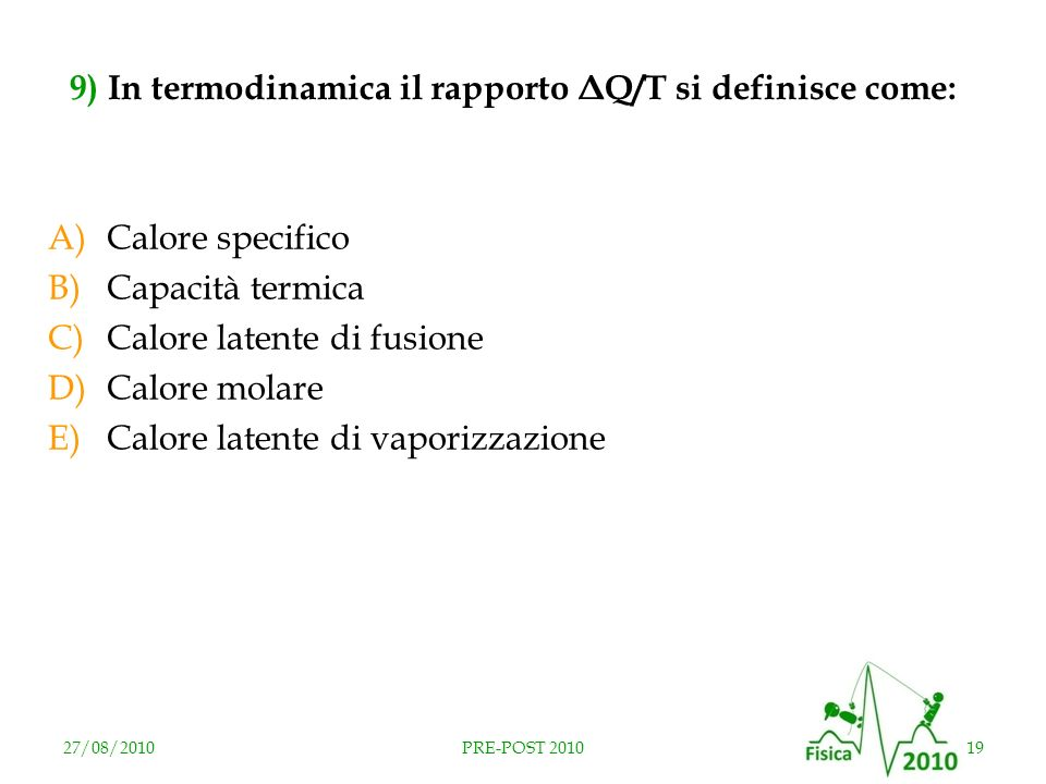 9) In termodinamica il rapporto ΔQ/T si definisce come: