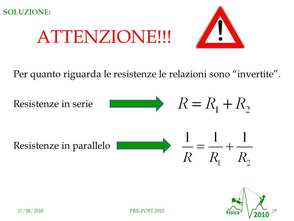 SOLUZIONE: ATTENZIONE!!! Per quanto riguarda le resistenze le relazioni sono invertite . Resistenze in serie.