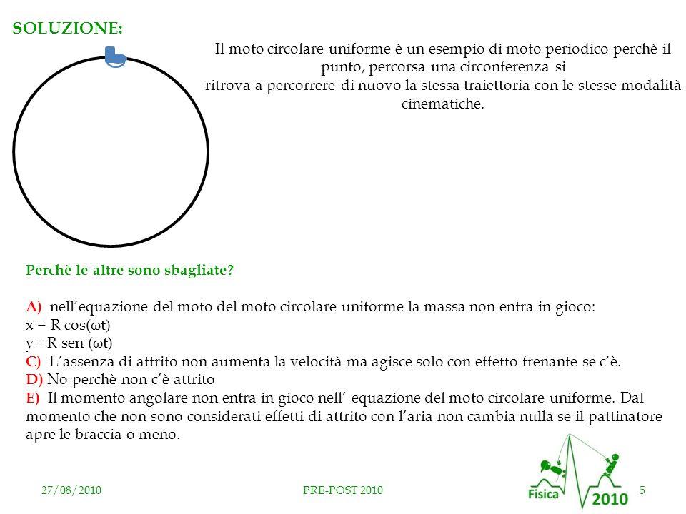 SOLUZIONE: Il moto circolare uniforme è un esempio di moto periodico perchè il punto, percorsa una circonferenza si.
