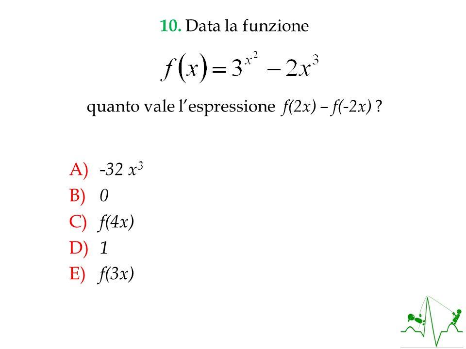10. Data la funzione quanto vale l'espressione f(2x) – f(-2x)