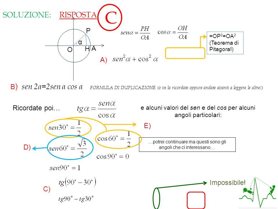 C RISPOSTA SOLUZIONE: P α H A O A)