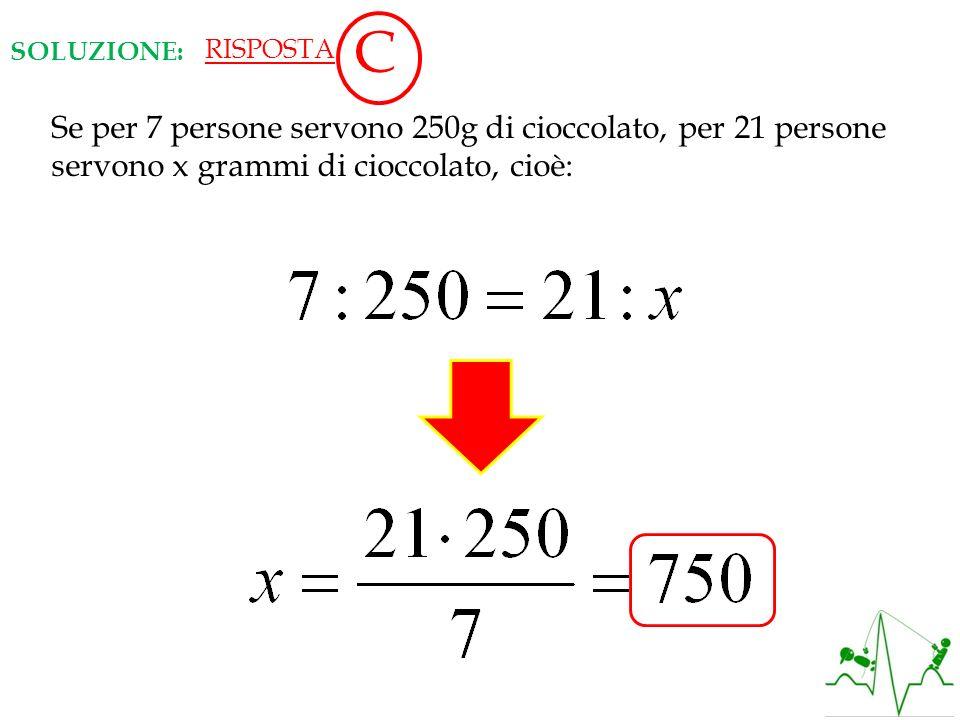 C Se per 7 persone servono 250g di cioccolato, per 21 persone