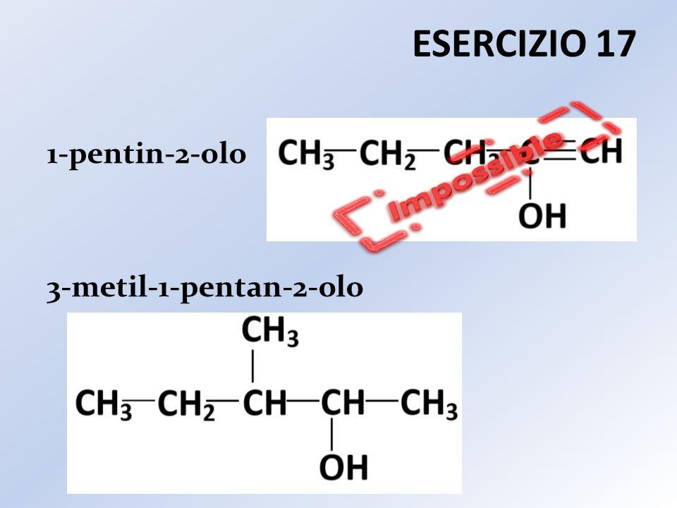 ESERCIZIO 17 1-pentin-2-olo Impossible 3-metil-1-pentan-2-olo