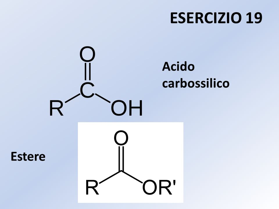 ESERCIZIO 19 Acido carbossilico Estere