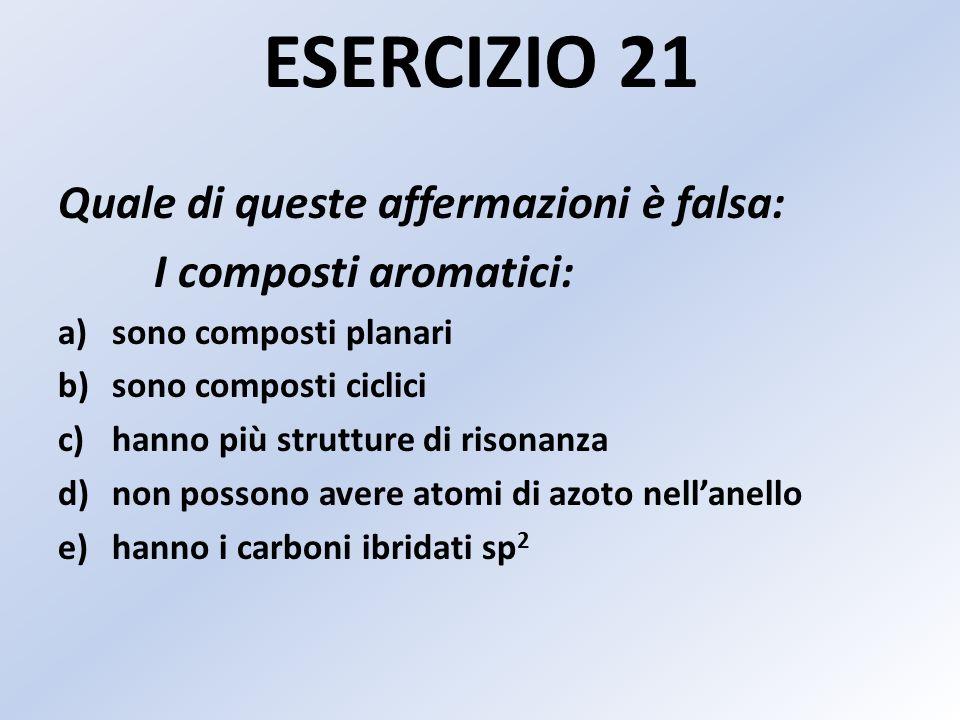 ESERCIZIO 21 Quale di queste affermazioni è falsa: