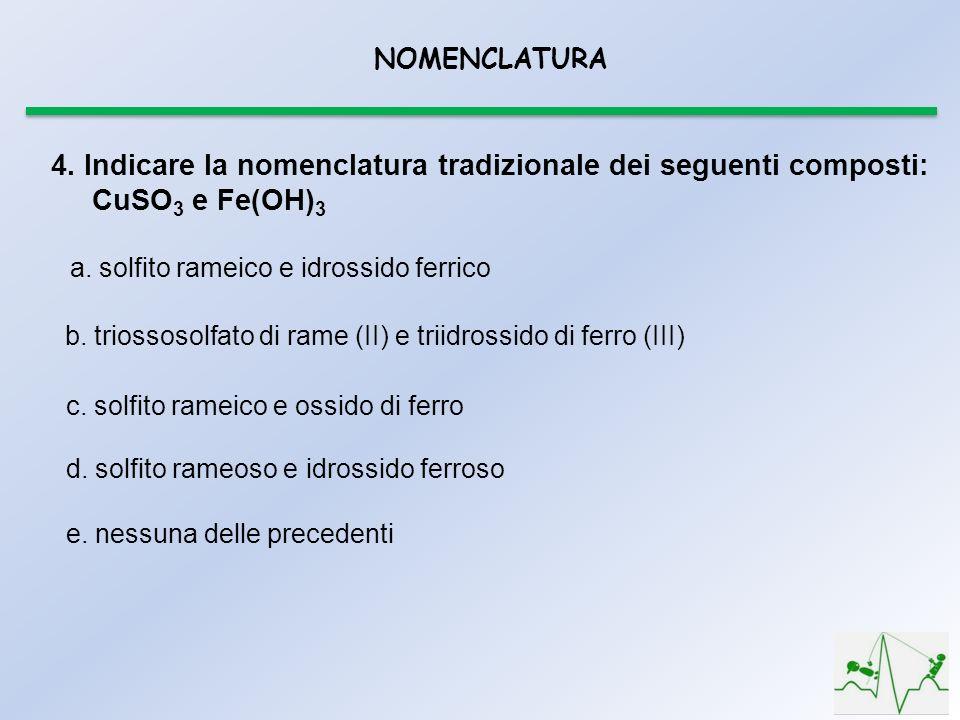 4. Indicare la nomenclatura tradizionale dei seguenti composti: