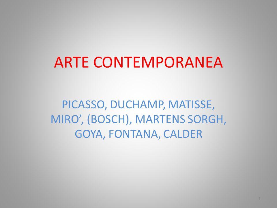 ARTE CONTEMPORANEA PICASSO, DUCHAMP, MATISSE, MIRO', (BOSCH), MARTENS SORGH, GOYA, FONTANA, CALDER