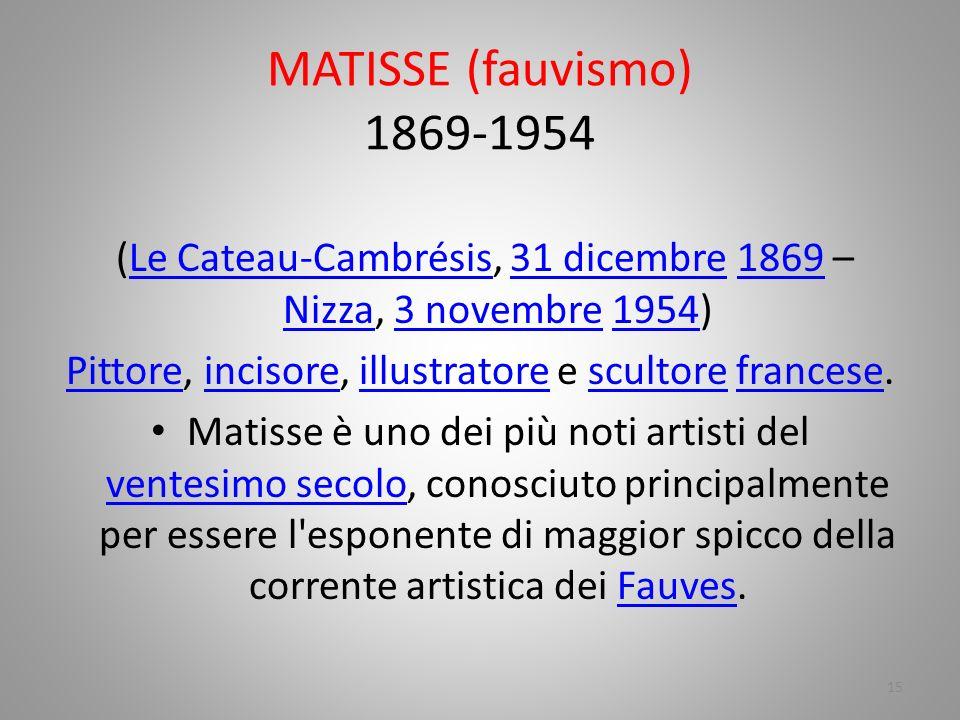 MATISSE (fauvismo) 1869-1954 (Le Cateau-Cambrésis, 31 dicembre 1869 – Nizza, 3 novembre 1954)