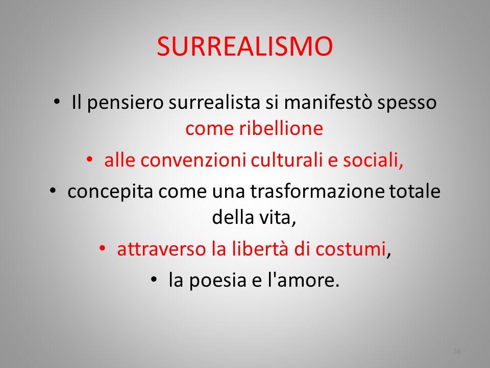 SURREALISMO Il pensiero surrealista si manifestò spesso come ribellione. alle convenzioni culturali e sociali,