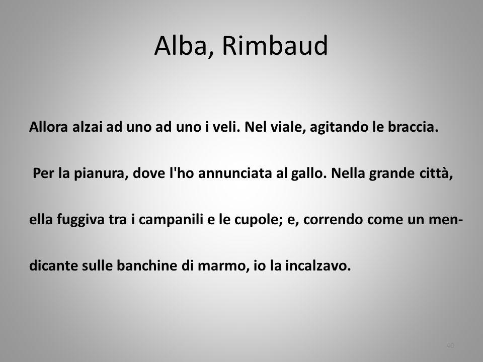 Alba, Rimbaud Allora alzai ad uno ad uno i veli. Nel viale, agitando le braccia.