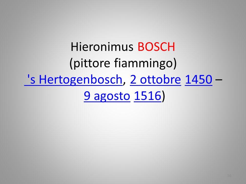Hieronimus BOSCH (pittore fiammingo) s Hertogenbosch, 2 ottobre 1450 – 9 agosto 1516)
