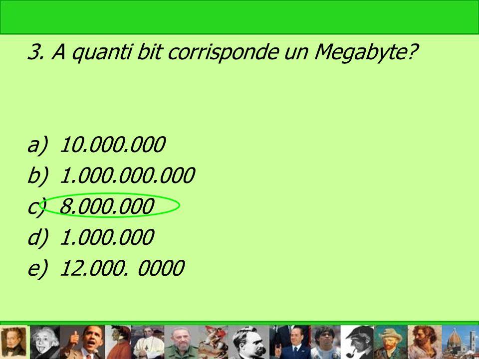 3. A quanti bit corrisponde un Megabyte