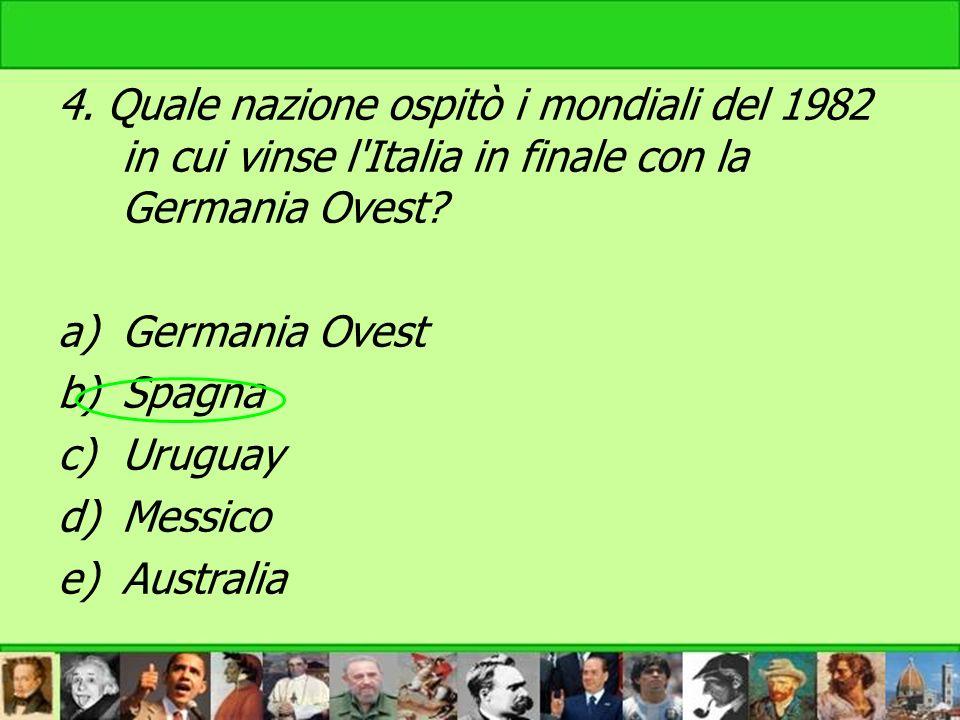 4. Quale nazione ospitò i mondiali del 1982 in cui vinse l Italia in finale con la Germania Ovest