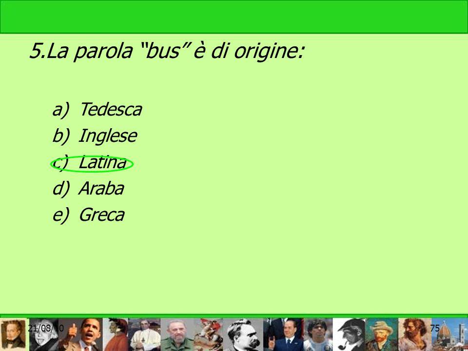 5.La parola bus è di origine: