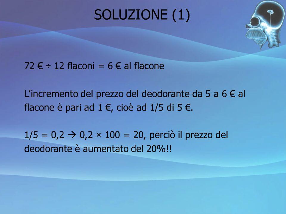 SOLUZIONE (1) 72 € ÷ 12 flaconi = 6 € al flacone