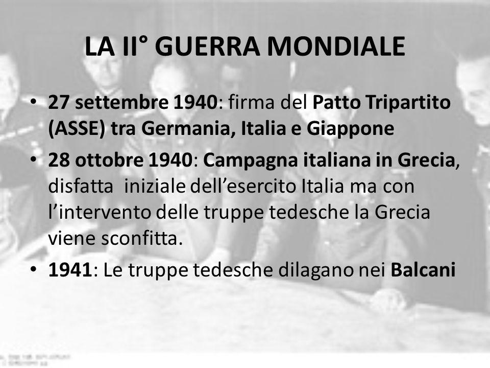 LA II° GUERRA MONDIALE 27 settembre 1940: firma del Patto Tripartito (ASSE) tra Germania, Italia e Giappone.