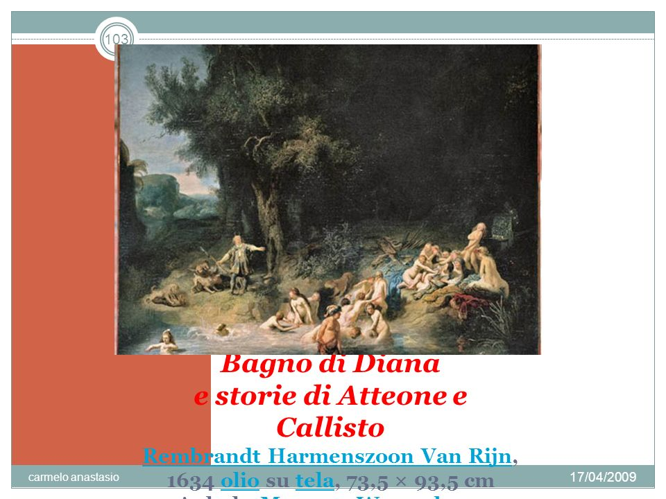 Bagno di Diana e storie di Atteone e Callisto Rembrandt Harmenszoon Van Rijn, 1634 olio su tela, 73,5 × 93,5 cm Anholt, Museum Wasserburg
