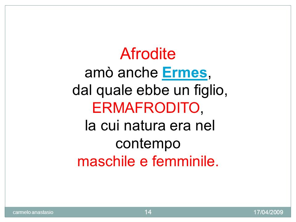 Afrodite amò anche Ermes, dal quale ebbe un figlio, ERMAFRODITO,