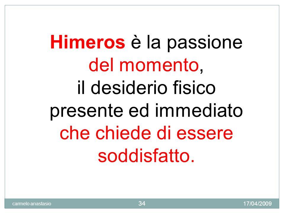 Himeros è la passione del momento,