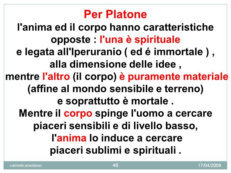 Per Platone l anima ed il corpo hanno caratteristiche opposte : l una è spirituale. e legata all Iperuranio ( ed é immortale ) ,