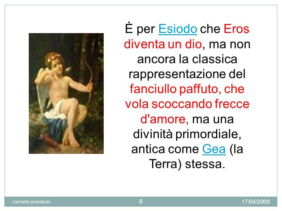 È per Esiodo che Eros diventa un dio, ma non ancora la classica rappresentazione del fanciullo paffuto, che vola scoccando frecce d amore, ma una divinità primordiale, antica come Gea (la Terra) stessa.