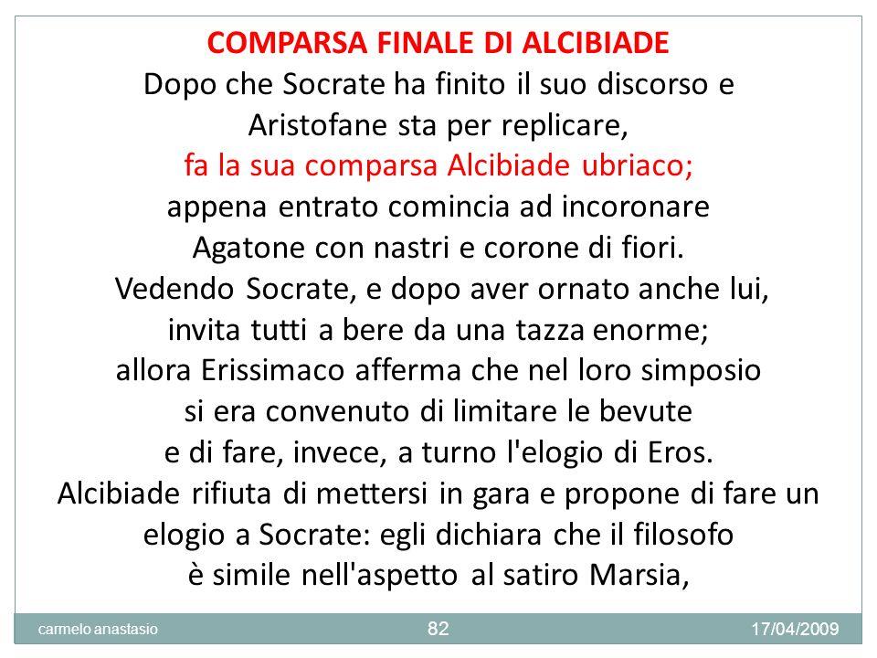 Aristofane sta per replicare, fa la sua comparsa Alcibiade ubriaco;