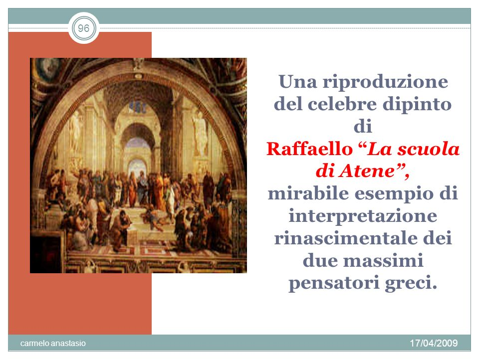 Una riproduzione del celebre dipinto di Raffaello La scuola di Atene , mirabile esempio di interpretazione rinascimentale dei due massimi pensatori greci.