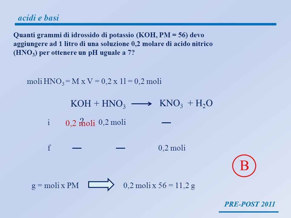 B KOH + HNO3 KNO3 + H2O acidi e basi 0,2 moli