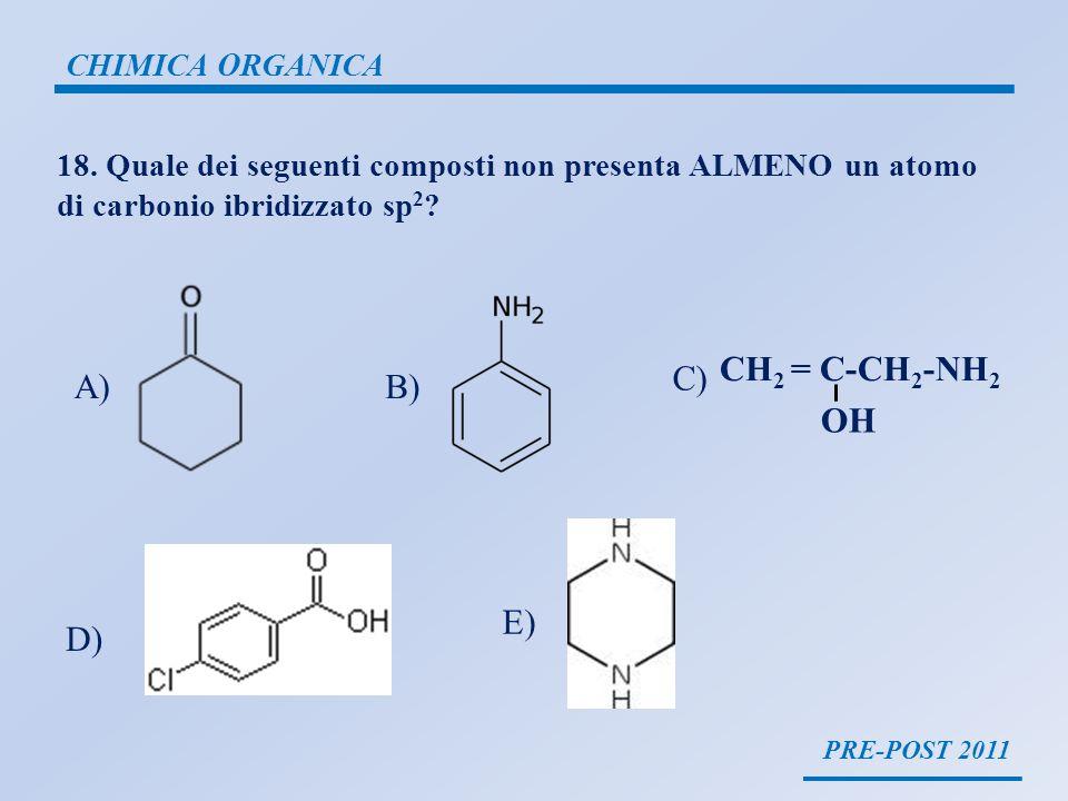 CH2 = C-CH2-NH2 OH C) A) B) E) D) CHIMICA ORGANICA