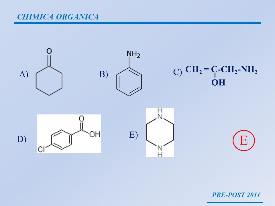 CHIMICA ORGANICA CH2 = C-CH2-NH2 OH C) A) B) E) D) E PRE-POST 2011