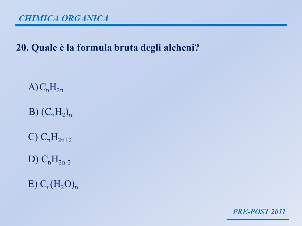 20. Quale è la formula bruta degli alcheni