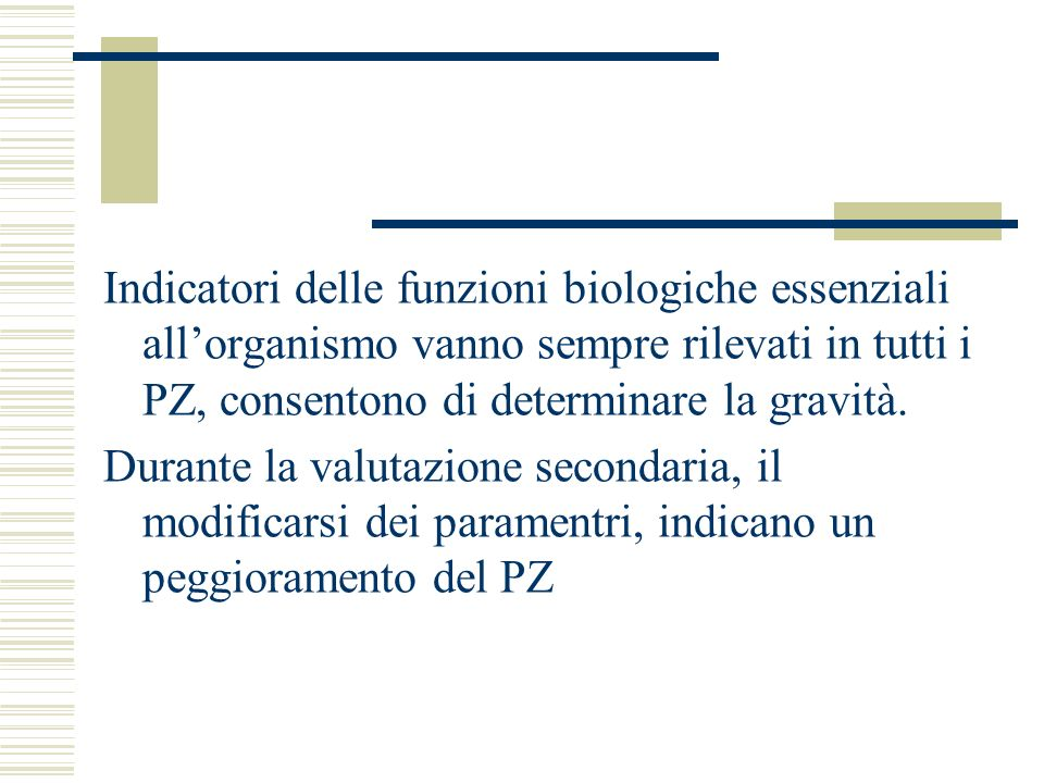 Indicatori delle funzioni biologiche essenziali all'organismo vanno sempre rilevati in tutti i PZ, consentono di determinare la gravità.