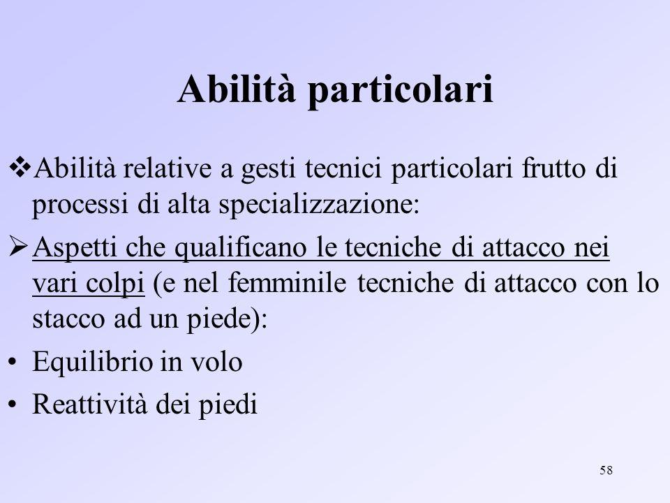 Abilità particolari Abilità relative a gesti tecnici particolari frutto di processi di alta specializzazione: