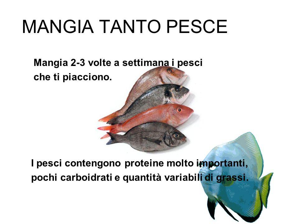 MANGIA TANTO PESCE Mangia 2-3 volte a settimana i pesci