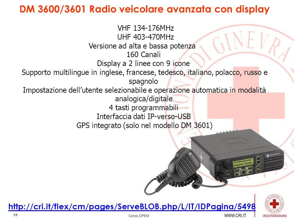 DM 3600/3601 Radio veicolare avanzata con display VHF 134-176MHz UHF 403-470MHz Versione ad alta e bassa potenza 160 Canali Display a 2 linee con 9 icone Supporto multilingue in inglese, francese, tedesco, italiano, polacco, russo e spagnolo Impostazione dell'utente selezionabile e operazione automatica in modalità analogica/digitale 4 tasti programmabili Interfaccia dati IP-verso-USB GPS integrato (solo nel modello DM 3601)