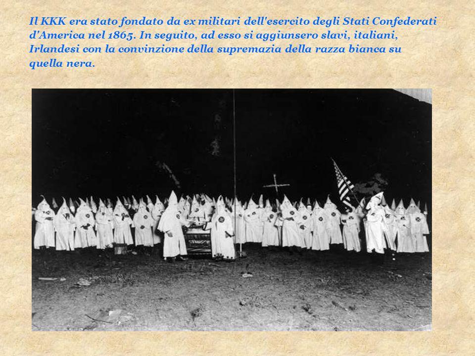 Il KKK era stato fondato da ex militari dell esercito degli Stati Confederati