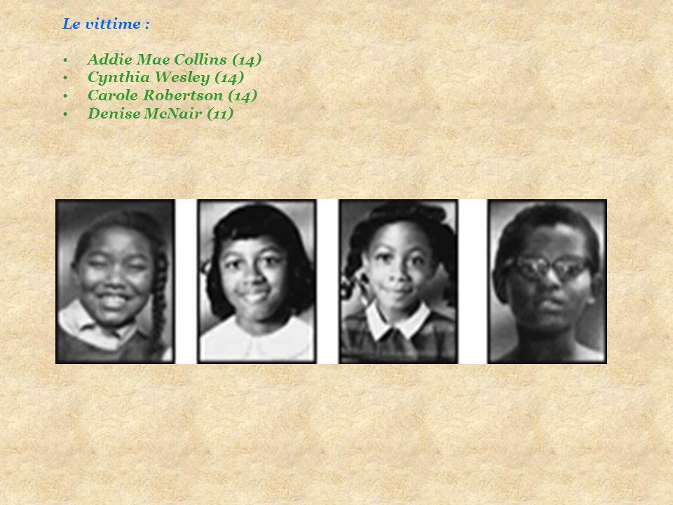 Le vittime : Addie Mae Collins (14) Cynthia Wesley (14) Carole Robertson (14) Denise McNair (11)
