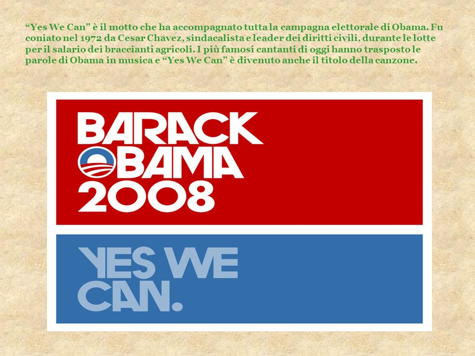 Yes We Can è il motto che ha accompagnato tutta la campagna elettorale di Obama.