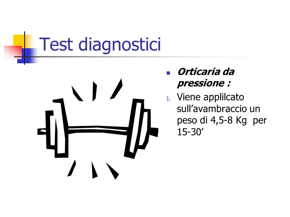 Test diagnostici Orticaria da pressione :