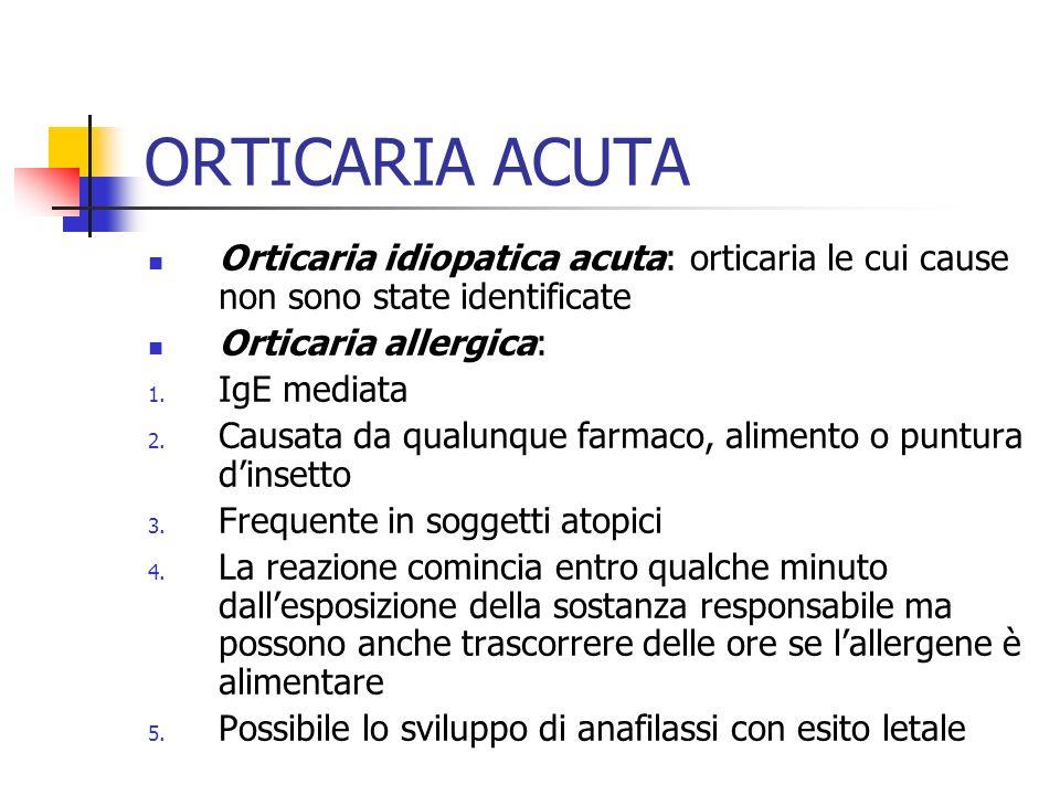 ORTICARIA ACUTA Orticaria idiopatica acuta: orticaria le cui cause non sono state identificate. Orticaria allergica:
