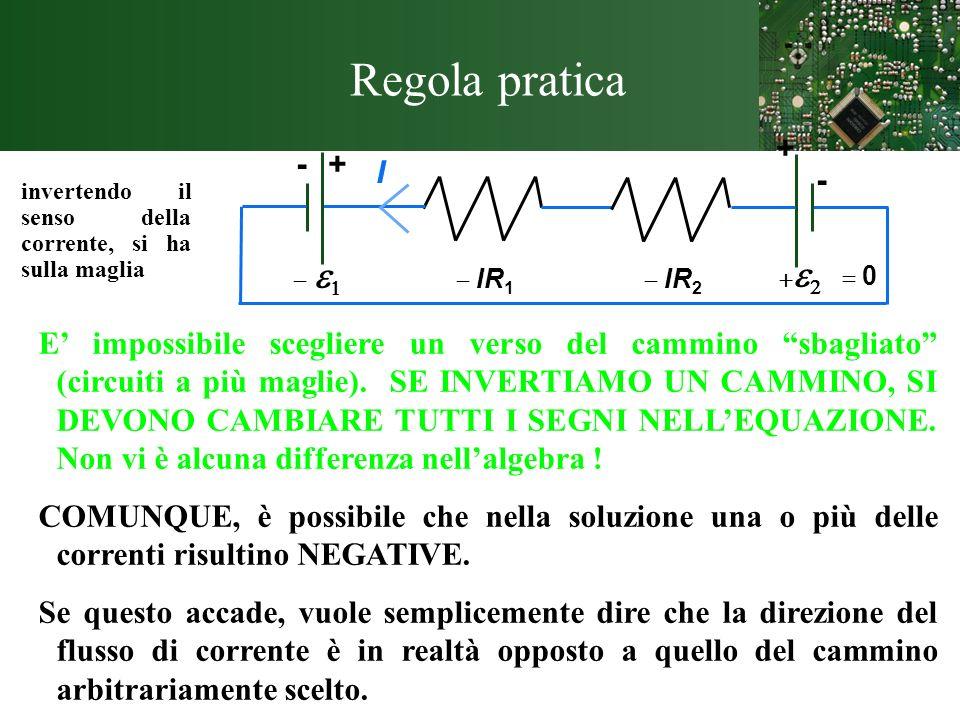 Regola pratica+ - + I. - invertendo il senso della corrente, si ha sulla maglia. = 0. - e1. +e2. - IR1.