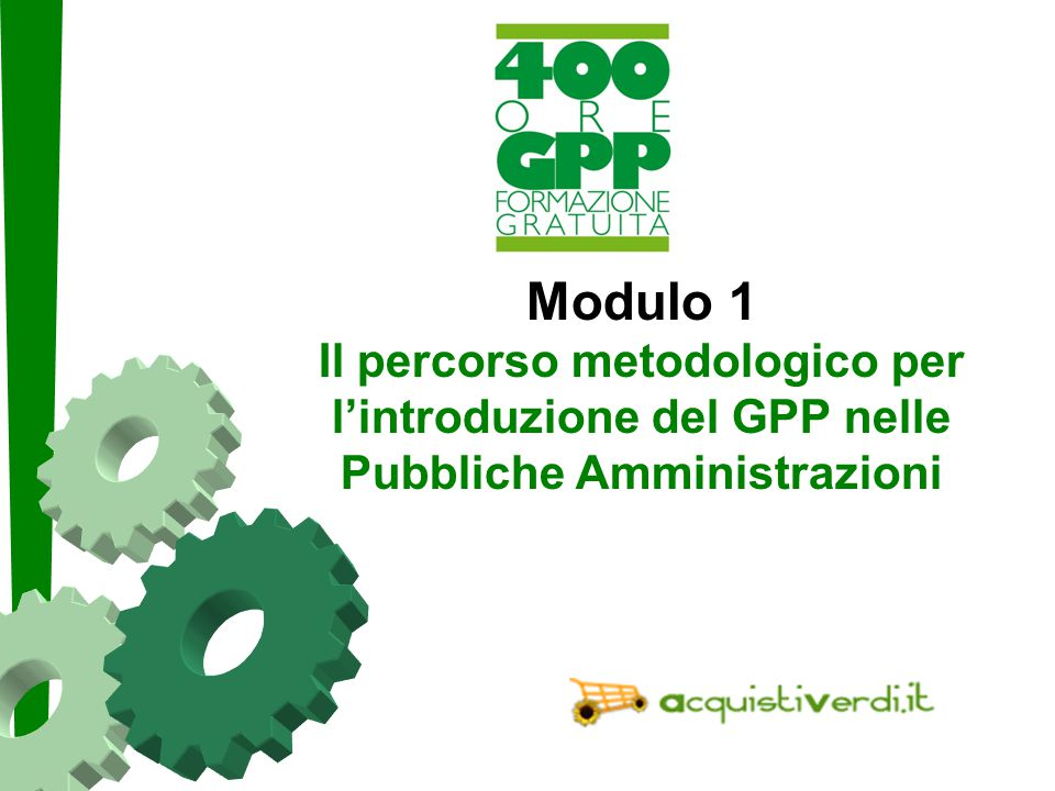 Modulo 1 Il percorso metodologico per l'introduzione del GPP nelle Pubbliche Amministrazioni.