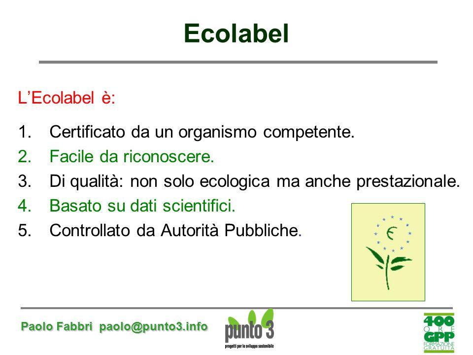 Ecolabel L'Ecolabel è: Certificato da un organismo competente.