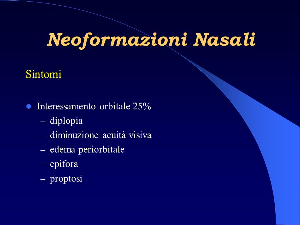 Neoformazioni Nasali Sintomi Interessamento orbitale 25% diplopia