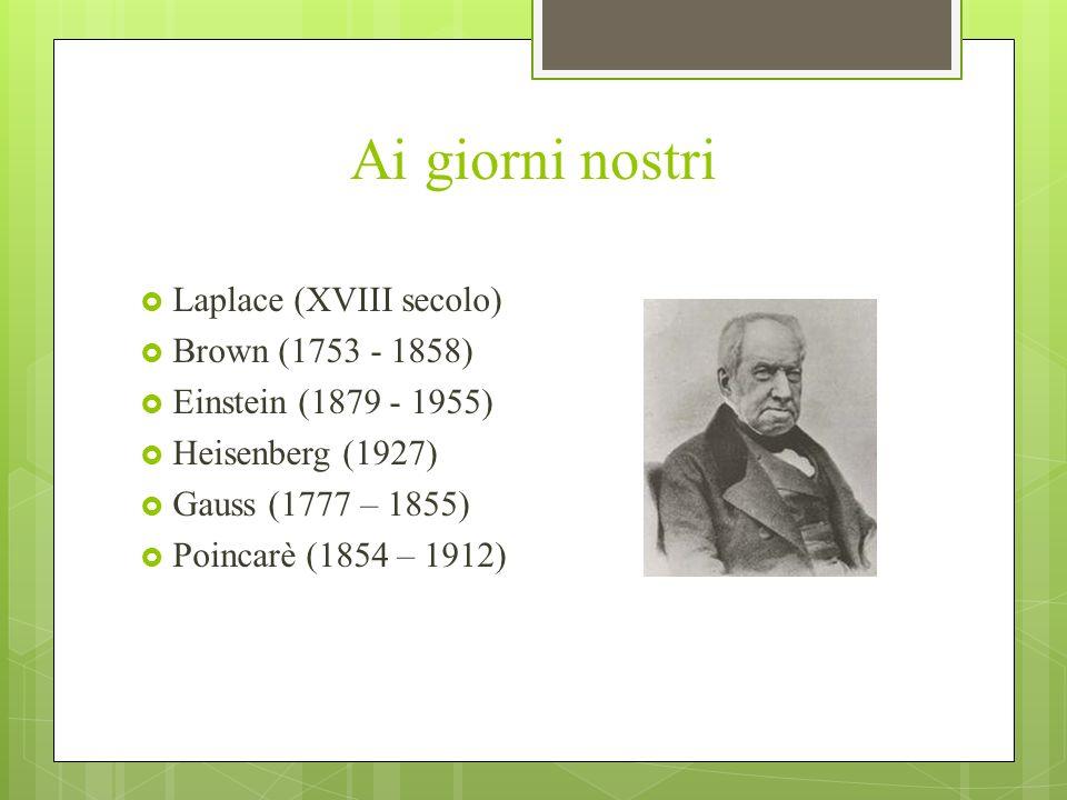Ai giorni nostri Laplace (XVIII secolo) Brown (1753 - 1858)