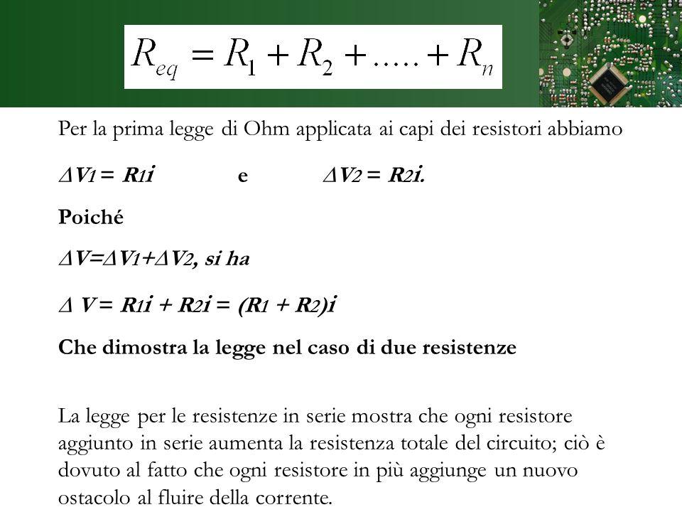 Dimostrazione Per la prima legge di Ohm applicata ai capi dei resistori abbiamo. ∆V1 = R1i e ∆V2 = R2i.